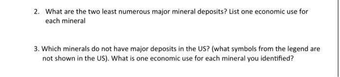 2. What are the two least numerous major mineral deposits? List one economic use for each mineral 3. Which minerals do not ha