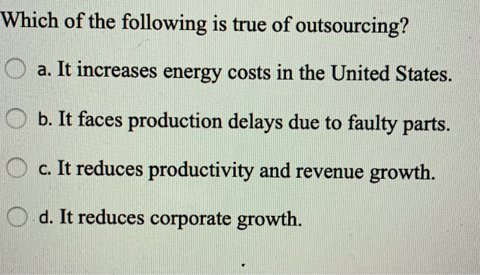 Solved: Which Of The Following Is True Of Outsourcing? O A ...