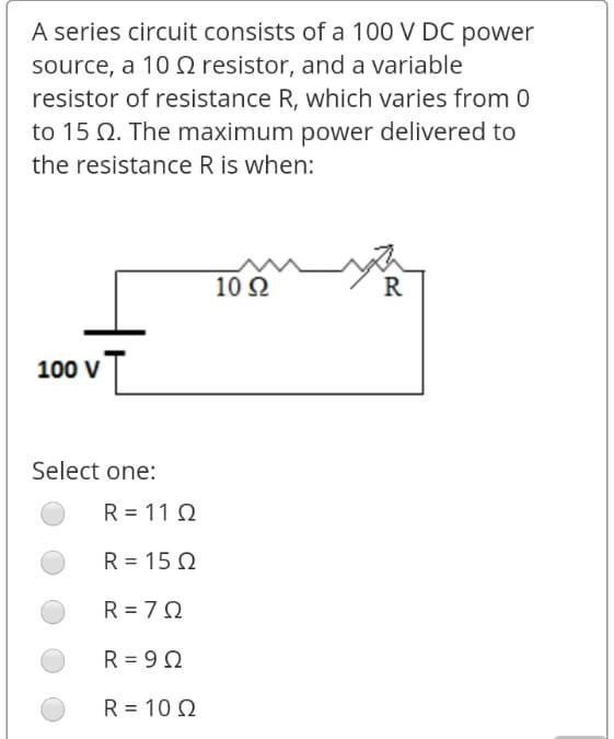 A series circuit consists of a 100 V DC power source, a 10 12 resistor, and a variable resistor of resistance R, which varies