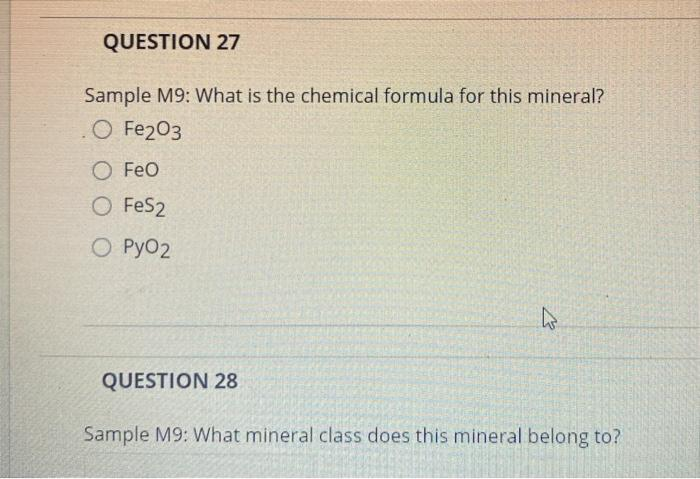 QUESTION 27 Sample M9: What is the chemical formula for this mineral? O Fe2O3 O Feo O FeS2 O Pyoz 7 QUESTION 28 Sample M9: Wh