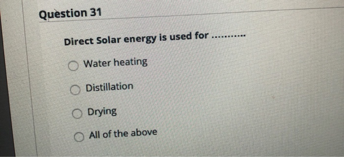 Solved Question 31 Direct Solar Energy Is Used For Chegg Com