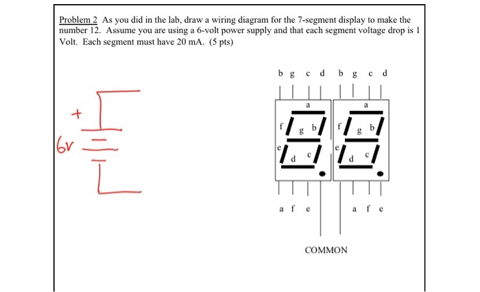 [DIAGRAM_09CH]  Solved: Problem 2 As You Did In The Lab, Draw A Wiring Dia... | Chegg.com | 7 Segment Display Wiring Diagram |  | Chegg