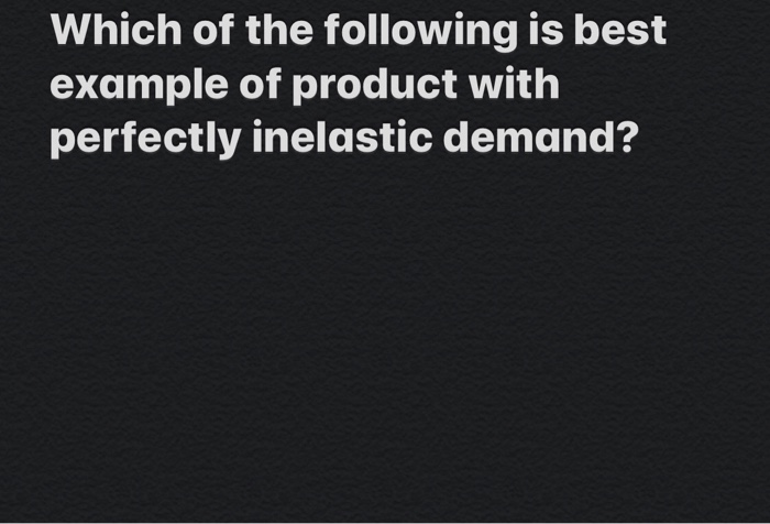 Solved Which Of The Following Is Best Example Of Product