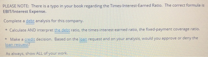 PLEASE NOTE: There is a typo in your book regarding the Times-Interest-Earned Ratio. The correct formula is EBIT/Interest Exp